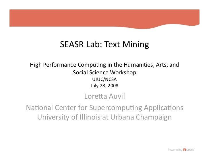 SEASRLab:TextMining   HighPerformanceCompu=ngintheHumani=es,Arts,and                 SocialScienceWorkshop ...