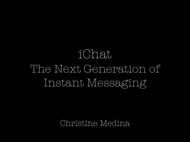 iChat The Next Generation of Instant Messaging Christine Medina