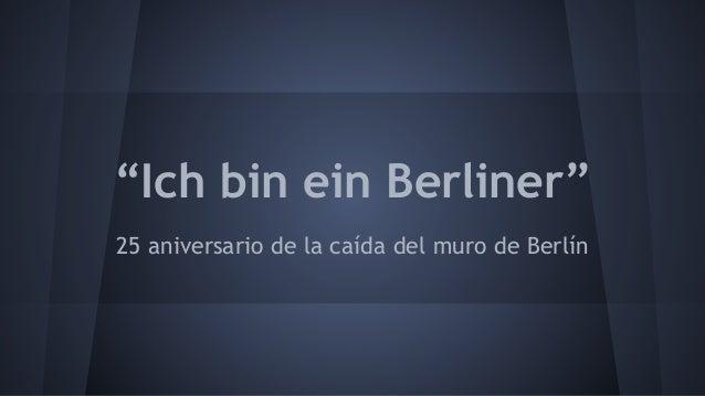 """""""Ich bin ein Berliner"""" 25 aniversario de la caída del muro de Berlín"""