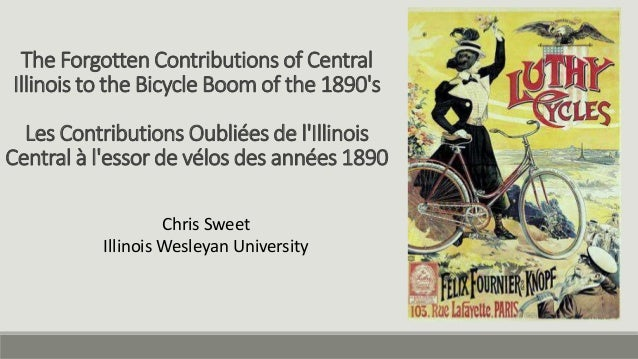 The Forgotten Contributions of Central Illinois to the Bicycle Boom of the 1890's Les Contributions Oubliées de l'Illinois...