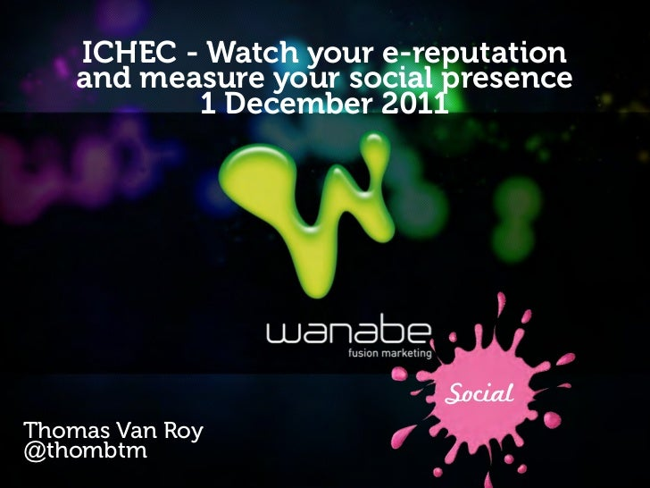 ICHEC - Watch your e-reputation    and measure your social presence           1 December 2011                           So...