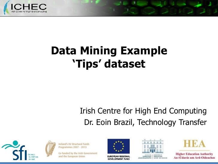 Data Mining Example 'Tips' dataset Irish Centre for High End Computing Dr. Eoin Brazil, Technology Transfer