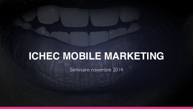 ICHEC MOBILE MARKETING Séminaire novembre 2014