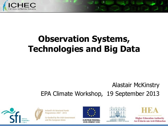 Observation Systems, Technologies and Big Data  Alastair McKinstry EPA Climate Workshop, 19 September 2013