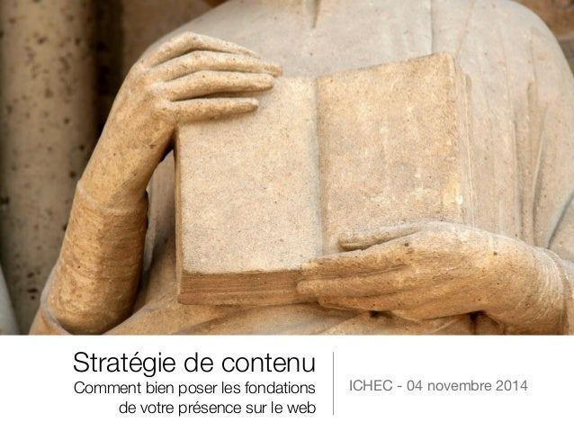 Stratégie de contenu  Comment bien poser les fondations  de votre présence sur le web  ICHEC - 04 novembre 2014