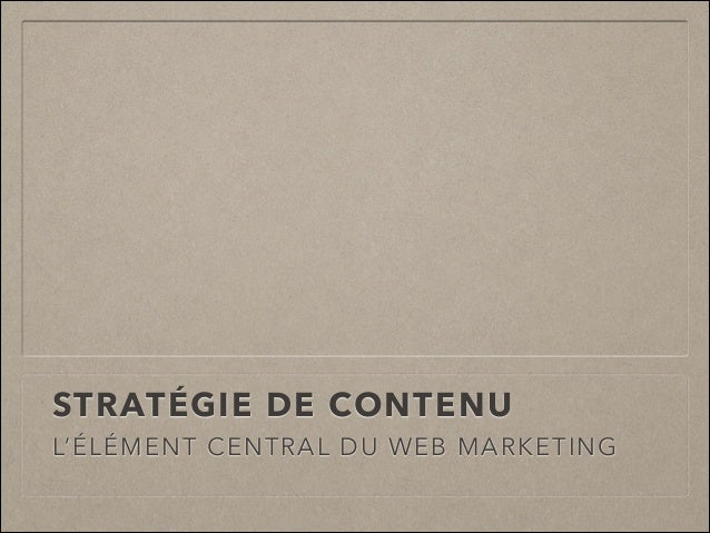 STRATÉGIE DE CONTENU L'ÉLÉMENT CENTRAL DU WEB MARKETING
