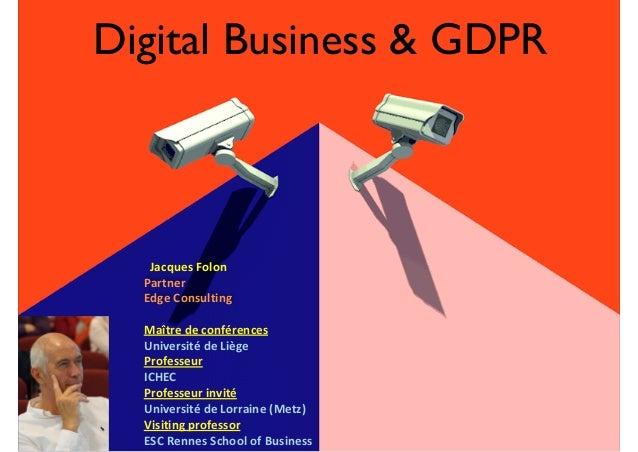 Digital Business & GDPR JacquesFolon Partner EdgeConsulting Maîtredeconférences UniversitédeLiège Professe...
