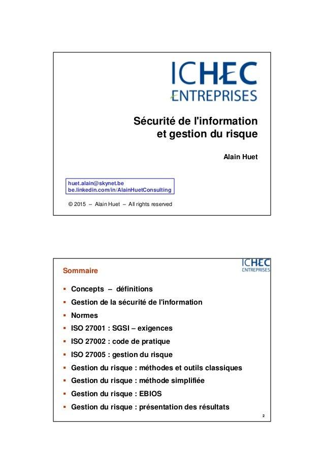 3/06/2015 1 Sécurité de l'information et gestion du risque Alain Huet huet.alain@skynet.be be.linkedin.com/in/AlainHuetCon...