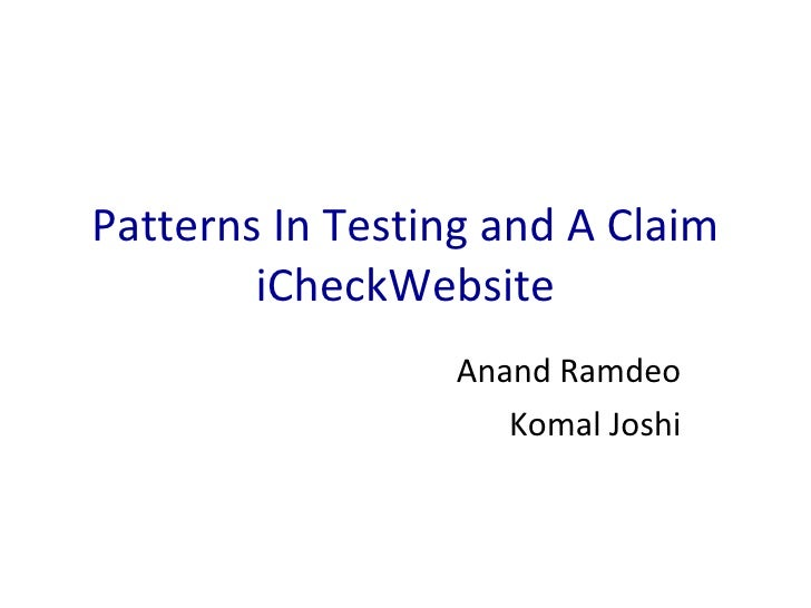 Patterns In Testing and A Claim iCheckWebsite Anand Ramdeo Komal Joshi