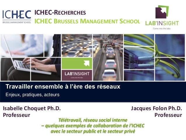 ICHEC-RECHERCHES ICHEC BRUSSELS MANAGEMENT SCHOOL Jacques Folon Ph.D. Professeur Travailler ensemble à l'ère des réseaux E...