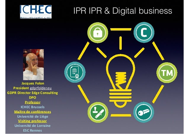 IPR IPR & Digital business 	Jacques	Folon	 President	gdprfolder.eu	 GDPR	Director	Edge	Consulting	 DPO	 Professor		 ICHEC	...