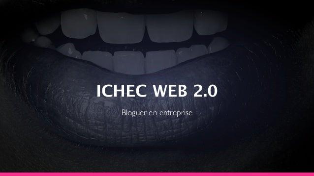 ICHEC WEB 2.0 Bloguer en entreprise