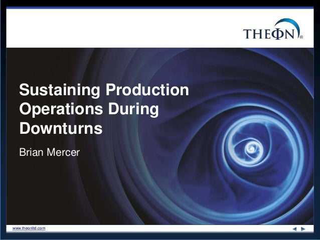 www.theonltd.com Brian Mercer Sustaining Production Operations During Downturns