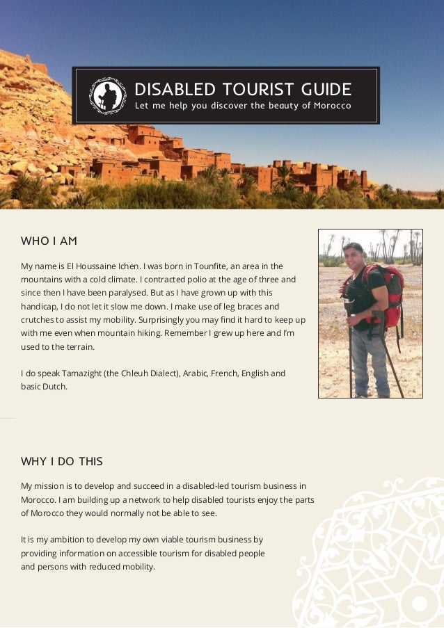 DISABLED TOURIST GUIDE Let me help you discover the beauty of Morocco WHO I AM My name is El Houssaine Ichen. I was born i...
