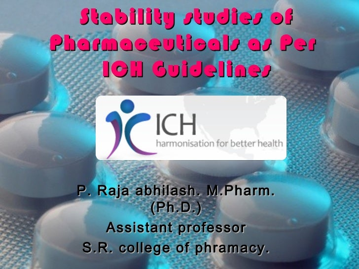 Stability studies ofPharmaceuticals as Per    ICH Guidelines  P. Raja abhilash. M.Pharm.             (Ph.D.)      Assistan...