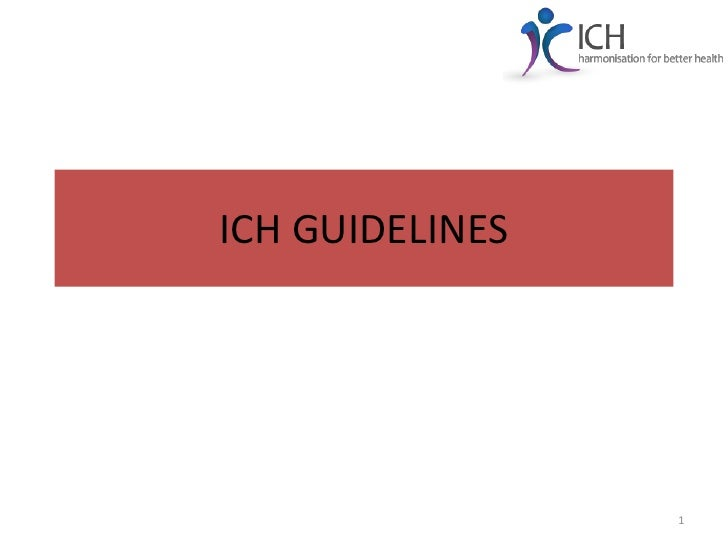 ICH GUIDELINES                 1