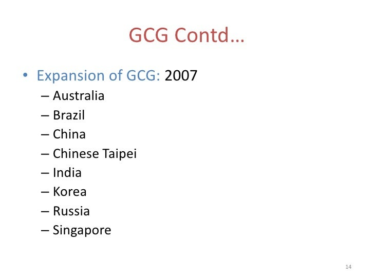 GCG Contd…• Expansion of GCG: 2007  – Australia  – Brazil  – China  – Chinese Taipei  – India  – Korea  – Russia  – Singap...