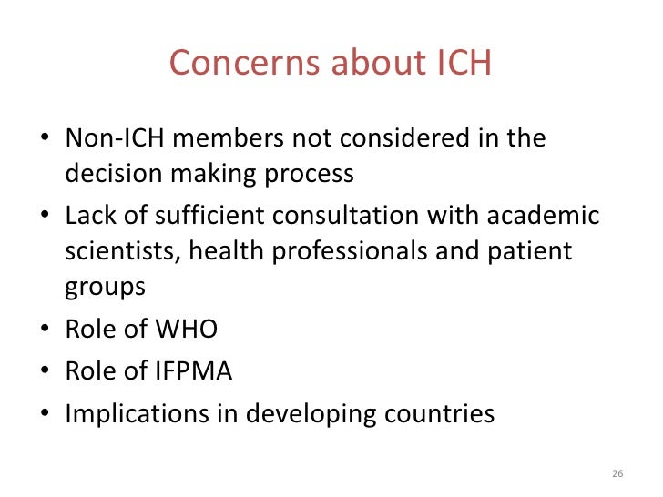 Concerns about ICH• Non-ICH members not considered in the  decision making process• Lack of sufficient consultation with a...