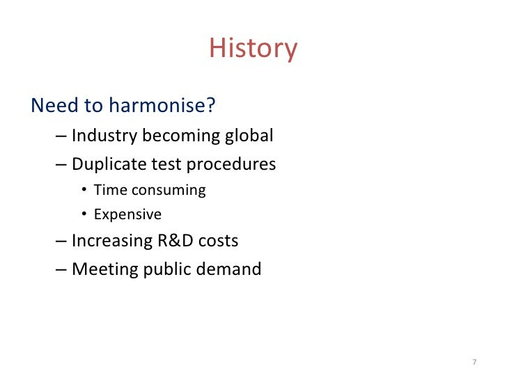 HistoryNeed to harmonise?  – Industry becoming global  – Duplicate test procedures     • Time consuming     • Expensive  –...