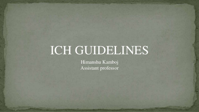 ICH GUIDELINES Himanshu Kamboj Assistant professor