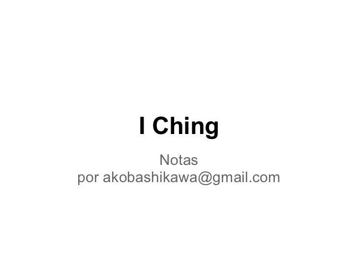 I Ching           Notaspor akobashikawa@gmail.com