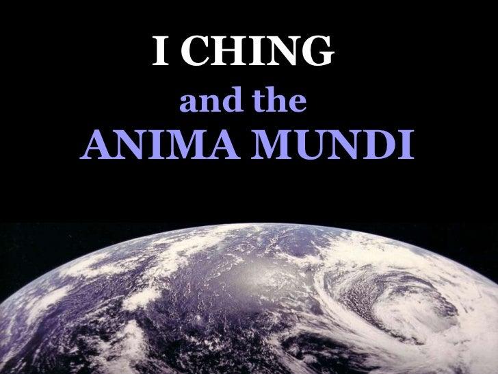 I CHING   and the   ANIMA MUNDI