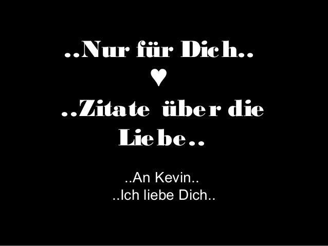 ..Nur für Dich.. ♥ ..Zitate über die Liebe.. ..An Kevin.. ..Ich liebe Dich..