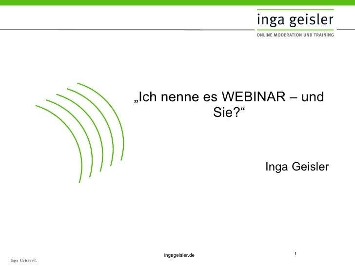 """"""" Ich nenne es WEBINAR – und Sie?"""" Inga Geisler"""