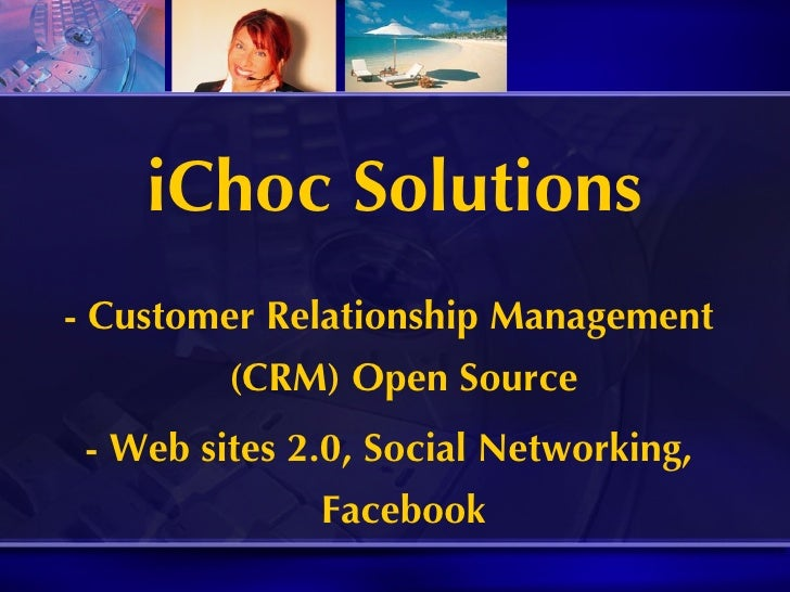 iChoc Solutions - Customer Relationship Management (CRM) Open Source - Web sites 2.0, Social Networking, Facebook