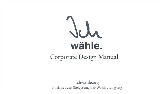 ichwähle.org Initiative zur Steigerung der Wahlbeteiligung wähle. Corporate Design Manual