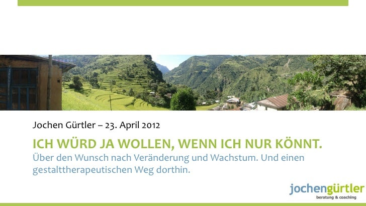 Jochen Gürtler – 23. April 2012 ICH WÜRD JA WOLLEN, WENN ICH NUR KÖNNT. Über den Wunsch ...