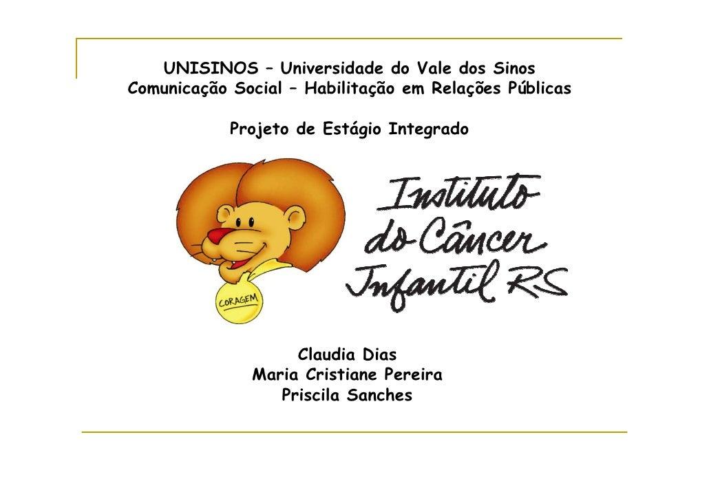 UNISINOS – Universidade do Vale dos Sinos Comunicação Social – Habilitação em Relações Públicas              Projeto de Es...