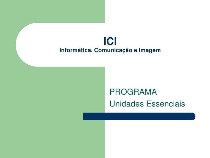 ICIInformática, Comunicação e Imagem                PROGRAMA                Unidades Essenciais
