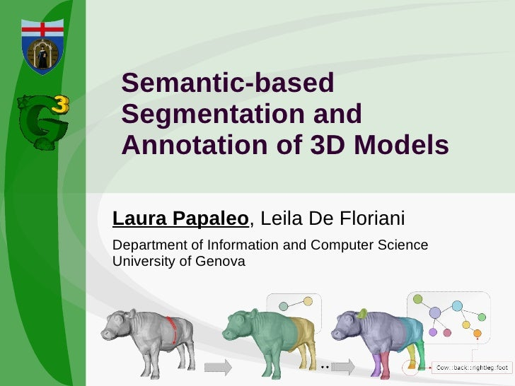 Semantic-based Segmentation and Annotation of 3D Models Laura Papaleo , Leila De Floriani Department of Information and Co...