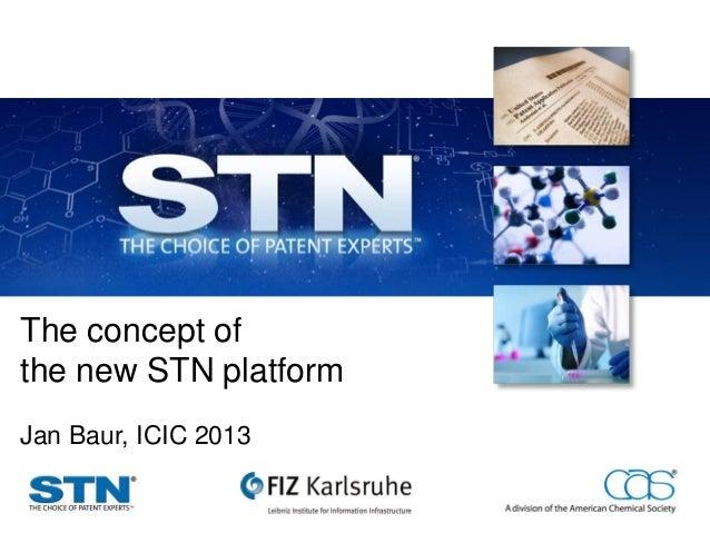 The concept of the new STN platform Jan Baur, ICIC 2013