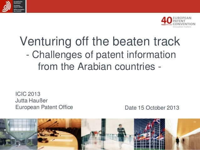 Venturing off the beaten track - Challenges of patent information from the Arabian countries ICIC 2013 Jutta Haußer Europe...