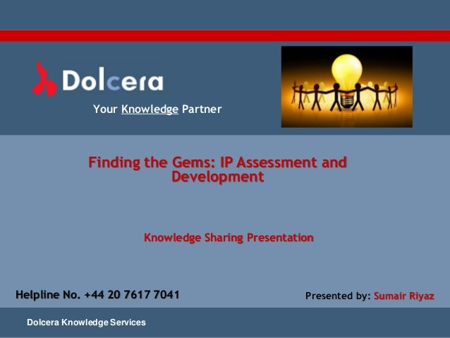 Your Knowledge Partner Dolcera Knowledge Services Finding the Gems: IP Assessment and Development Knowledge Sharing Presen...