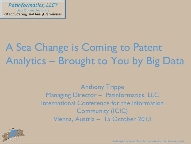 Patinformatics, LLC® Data Driven Decisions Patent Strategy and Analytics Services  A Sea Change is Coming to Patent Ana...