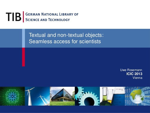 Textual and non-textual objects: Seamless access for scientists  Uwe Rosemann  ICIC 2013 Vienna