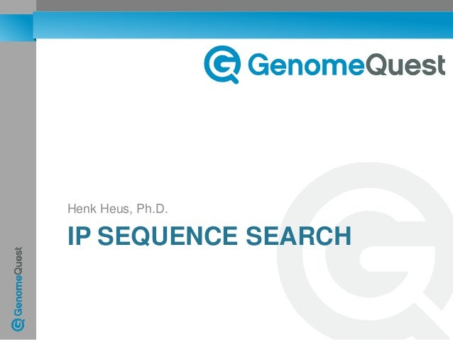 Henk Heus, Ph.D.  IP SEQUENCE SEARCH