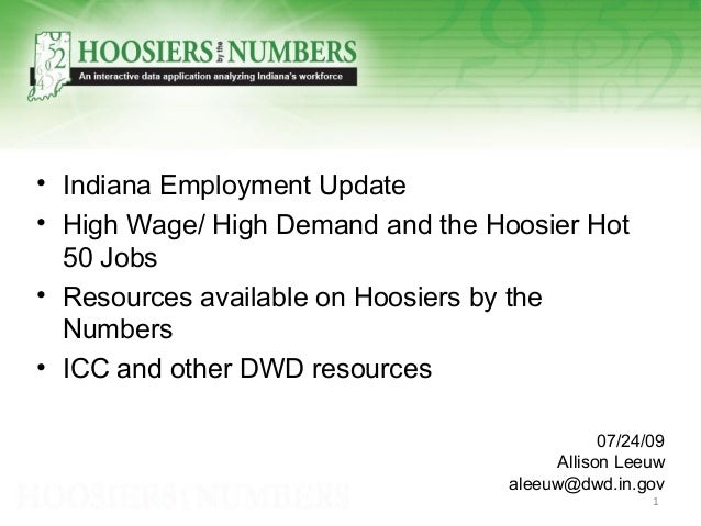 • Indiana Employment Update • High Wage/ High Demand and the Hoosier Hot 50 Jobs • Resources available on Hoosiers by the ...