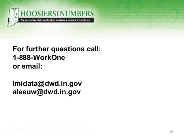 For further questions call: 1-888-WorkOne or email: lmidata@dwd.in.gov aleeuw@dwd.in.gov 19