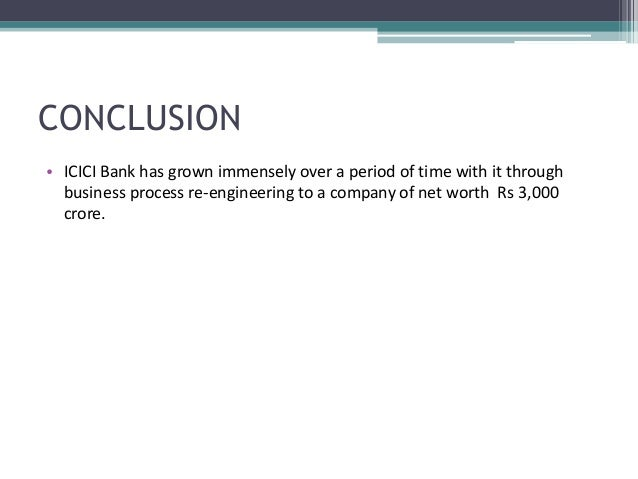 conclusion on icici bank The capital adequacy and tier i capital ratio of icici and hdfc bank is more  than the basel accord we conclude that both the banks are good with respect.