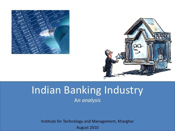Indian Banking IndustryAn analysis<br />Institute for Technology and Management, Kharghar<br />August 2010<br />