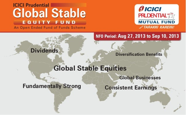NFO Period: Aug 27, 2013 to Sep 10, 2013 Global StableGlobal Stable An Open Ended Fund of Funds Scheme E Q U I T Y F U N D...
