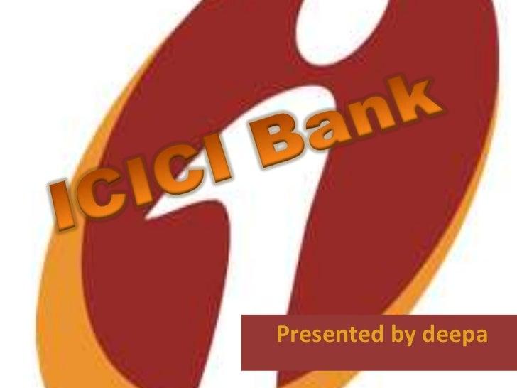 ICICI Bank<br />Presentedby deepa<br />
