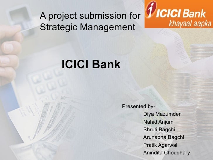 A project submission forStrategic Management     ICICI Bank                   Presented by-                           Diya...