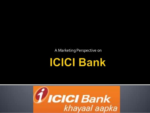 marketing mix for icici bank Adapt certain elements of the retail banking marketing mix in order to create a more  study of icici bank  international marketing strategy in the retail.
