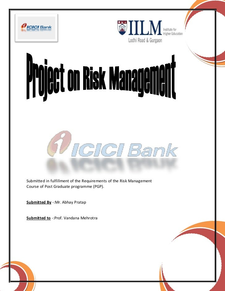 Submitted in fulfillment of the Requirements of the Risk ManagementCourse of Post Graduate programme (PGP).Submitted By -:...