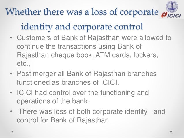 merger and acquisition icici bank of rajasthan The bank of rajasthan ltd presently the bank has 463 branches, in 24 states, with 294 of the branches being in rajasthan merger with icici bank rbi.